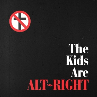 The Kids Are Alt-Right